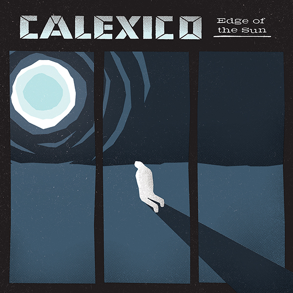 Calexico Announce New Album 'Edge of the Sun'
